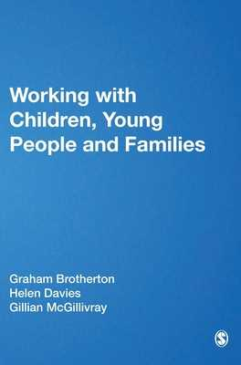 Working with Children, Young People and Families - Brotherton, Graham, Mr. (Editor), and Davies, Helen, Ms. (Editor), and McGillivray, Gillian (Editor)