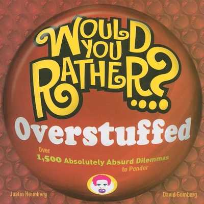 Would You Rather...? Overstuffed: Over 1500 Absolutely Absurd Dilemmas to Ponder - Heimberg, Justin, and Gomberg, David