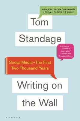 Writing on the Wall: Social Media - The First 2,000 Years - Standage, Tom