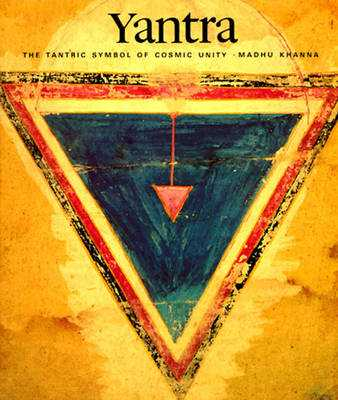 Yantra: The Tantric Symbol of Cosmic Unity - Khanna, Madhu, Ph.D. (Preface by), and Mookerjee, Ajit (Foreword by)