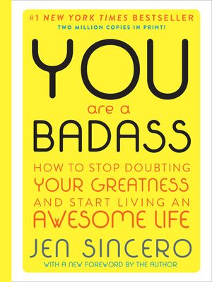 You Are a Badass (Deluxe Edition): How to Stop Doubting Your Greatness and Start Living an Awesome Life - Sincero, Jen