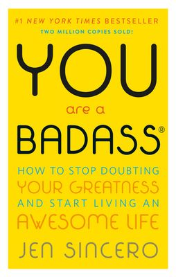 You Are a Badass(r): How to Stop Doubting Your Greatness and Start Living an Awesome Life - Sincero, Jen