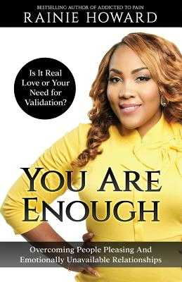 You Are Enough: Is It Love or Your Need for Validation?: Overcoming People Pleasing and Emotionally Unavailable Relationships - Howard, Rainie