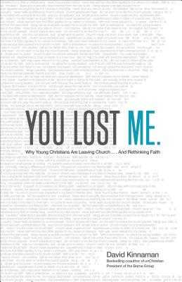 You Lost Me: Why Young Christians Are Leaving Church . . . and Rethinking Faith - Kinnaman, David, and Hawkins, Aly