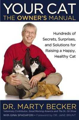 Your Cat: The Owner's Manual: Hundreds of Secrets, Surprises, and Solutions for Raising a Happy, Healthy Cat - Becker, Marty, D.V.M., D V M, and Spadafori, Gina, and Brunt, Jane (Foreword by)
