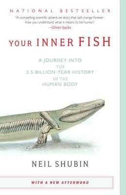 Your Inner Fish: A Journey Into the 3.5-Billion-Year History of the Human Body - Shubin, Neil