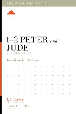 1-2 Peter and Jude: A 12-Week Study - Dodson, Jonathan K, and Packer, J I, Dr. (Editor), and Dennis, Lane T, PH.D. (Editor)