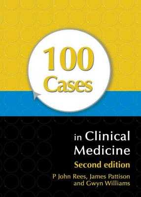 100 Cases in Clinical Medicine, Second Edition - Rees, John, MD, and Pattison, James, and Williams, Gwyn