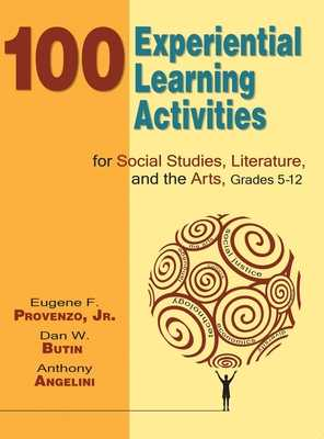 100 Experiential Learning Activities for Social Studies, Literature, and the Arts, Grades 5-12 - Provenzo, Eugene F, Dr., and Butin, Dan W