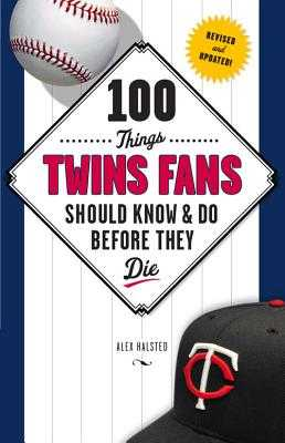 100 Things Twins Fans Should Know & Do Before They Die - Halsted, Alex