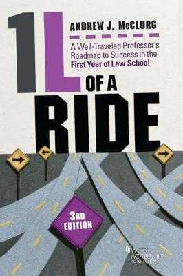 1L of a Ride: A Well-Traveled Professor's Roadmap to Success in the First Year of Law School - McClurg, Andrew J.