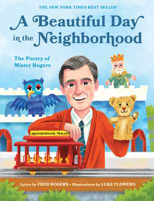 A Beautiful Day in the Neighborhood: The Poetry of Mister Rogers - Rogers, Fred