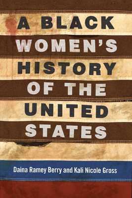 A Black Women's History of the United States - Berry, Daina Ramey, and Gross, Kali Nicole