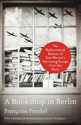 A Bookshop in Berlin: The Rediscovered Memoir of One Woman's Harrowing Escape from the Nazis - Frenkel, Francoise, and Modiano, Patrick (Preface by)