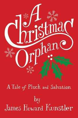 A Christmas Orphan: a Tale of Pluck and Salvation - Kunstler, James Howard
