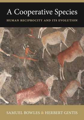 A Cooperative Species: Human Reciprocity and Its Evolution - Bowles, Samuel, and Gintis, Herbert