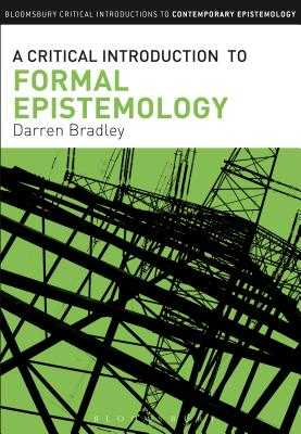 A Critical Introduction to Formal Epistemology - Bradley, Darren