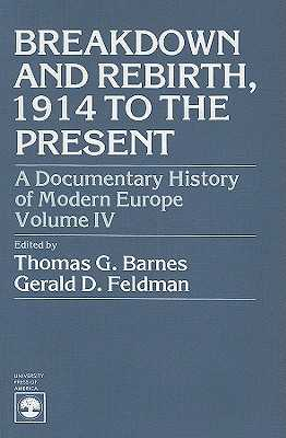 A Documentary History of Modern Europe: Breakdown and Rebirth - Barnes, Thomas Garden (Editor), and Feldman, Gerald D (Editor)