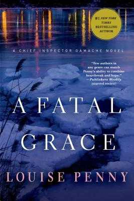 A Fatal Grace: A Chief Inspector Gamache Novel - Penny, Louise