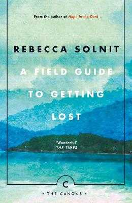 A Field Guide To Getting Lost - Solnit, Rebecca