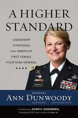 A Higher Standard: Leadership Strategies from America's First Female Four-Star General - Dunwoody, Ann, and Sandberg, Sheryl (Foreword by)