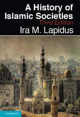A History of Islamic Societies - Lapidus, Ira M.