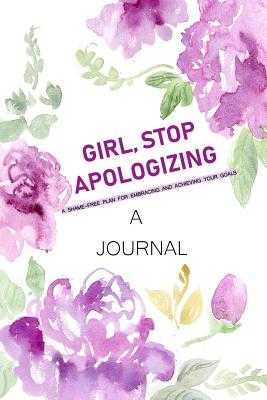 A JOURNAL Girl, Stop Apologizing: A Shame-Free Plan for Embracing and Achieving Your Goals: A Journal to Keep you on Track To Achieve your Goals - Publishers, Smile, and Hollis, Rachel