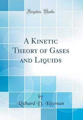 A Kinetic Theory of Gases and Liquids (Classic Reprint) - Kleeman, Richard D
