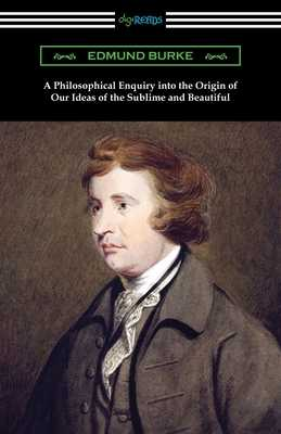 A Philosophical Enquiry into the Origin of Our Ideas of the Sublime and Beautiful - Burke, Edmund