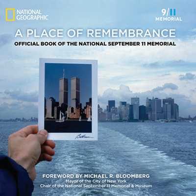 A Place of Remembrance: Official Book of the National September 11 Memorial - Rasic, Lynn, and Blais, Allison, and Bloomberg, Michael R (Foreword by)