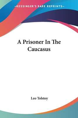 A Prisoner in the Caucasus - Tolstoy, Leo Nikolayevich, Count (Editor)