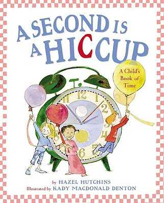 A Second Is a Hiccup: A Child's Book of Time - Hutchins, Hazel