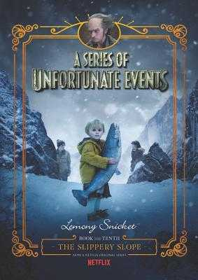 A Series of Unfortunate Events #10: The Slippery Slope [Netflix Tie-in Edition] - Snicket, Lemony