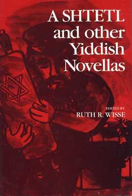 A Shtetl and Other Yiddish Novellas - Wisse, Ruth (Contributions by)