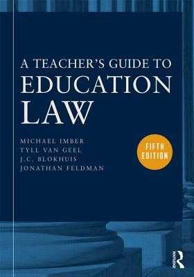 A Teacher's Guide to Education Law - Imber, Michael, and Van Geel, Tyll, and Blokhuis, J C