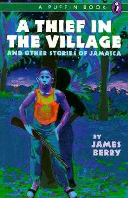 A Thief in the Village: And Other Stories - Berry, James, Sir