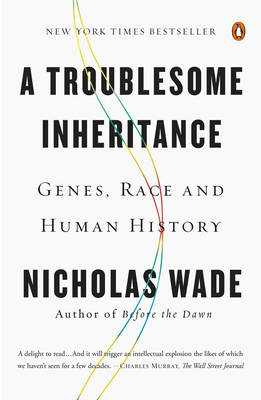 A Troublesome Inheritance: Genes, Race and Human History - Wade, Nicholas