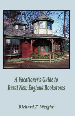 A Vacationer's Guide to Rural New England Bookstores - Wright, Richard, Dr.