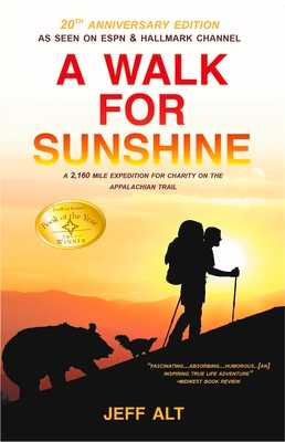 A Walk for Sunshine: A 2,160 Mile Expedition for Charity on the Appalachian Trail - Alt, Jeff