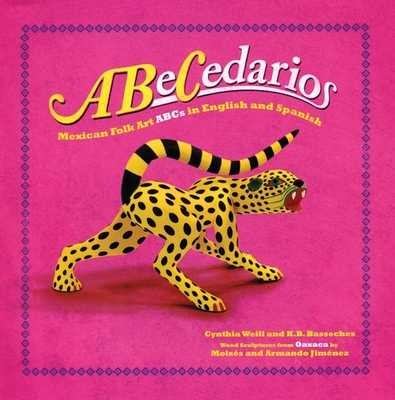 Abecedarios: Mexican Folk Art ABCs in English and Spanish - Weill, Cynthia, and Basseches, K B (Photographer), and Jimenez, Moises