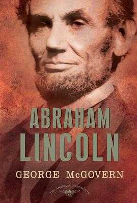Abraham Lincoln: The American Presidents Series: The 16th President, 1861-1865 - McGovern, George S, and Schlesinger, Arthur M (Editor), and Wilentz, Sean (Editor)