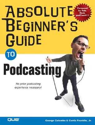 Absolute Beginner's Guide to Podcasting - Colombo, George, and Franklin, Curtis