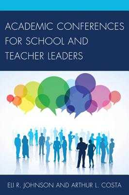 Academic Conferences for School and Teacher Leaders - Johnson, Eli, and Costa, Arthur L, Professor, Ed.