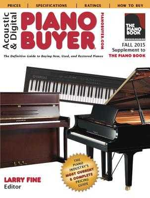 Acoustic & Digital Piano Buyer Fall 2015: Supplement to the Piano Book - Fine, Larry
