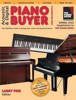 Acoustic & Digital Piano Buyer: Spring 2016 Supplement to the Piano Book - Fine, Larry