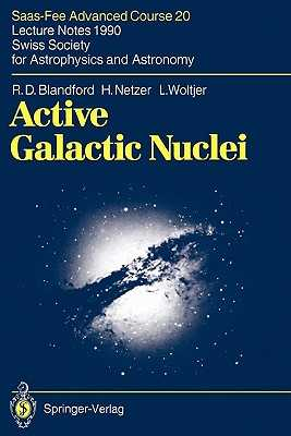 Active Galactic Nuclei: Saas-Fee Advanced Course 20. Lecture Notes 1990. Swiss Society for Astrophysics and Astronomy - Blandford, R.D., and Courvoisier, T.J.-L. (Editor), and Mayor, M. (Editor)
