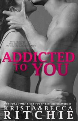 Addicted to You: Addicted, Book 1 - Ritchie, Krista, and Ritchie, Becca