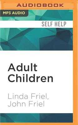 Adult Children: The Secrets of Dysfunctional Families - Friel, Linda, and Friel, John, and Perkins, Derek (Read by)