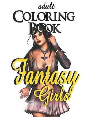 Adult Coloring Book - Fantasy Girls: 18+ - Dee, Alex
