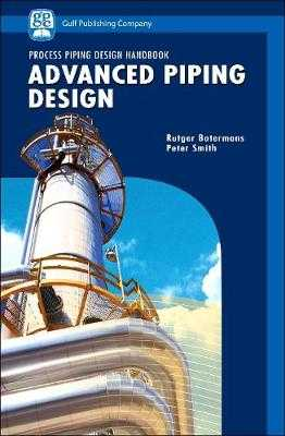 Advanced Piping Design - Smith, Peter, and Botermans, Rutger